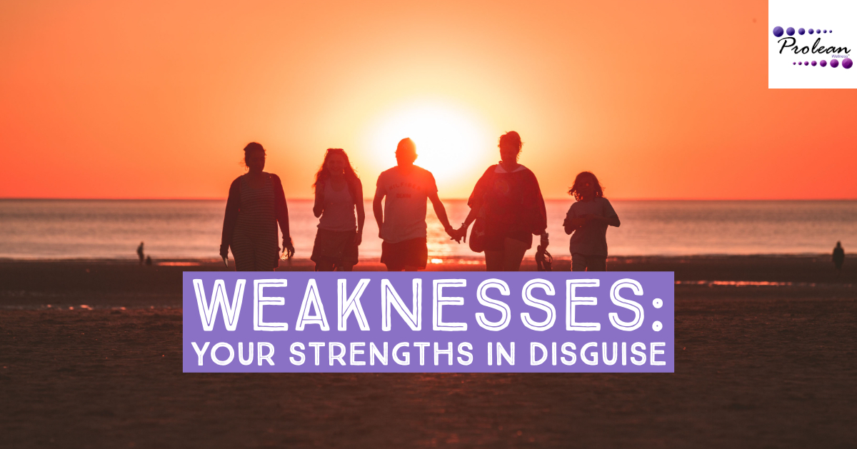 Weaknesses: Your Strengths in Disguise