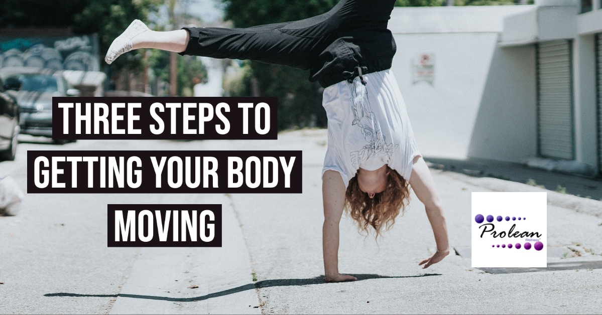 Three Steps to Getting Your Body Moving
