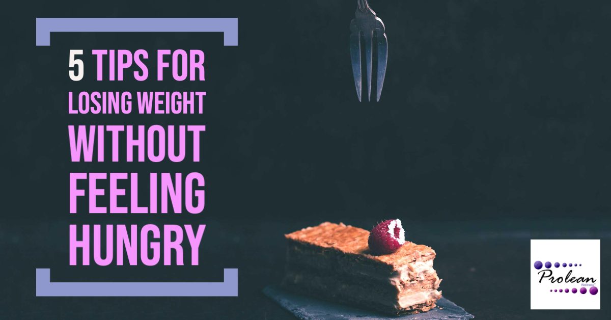 5 Tips for Losing Weight Without Feeling Hungry