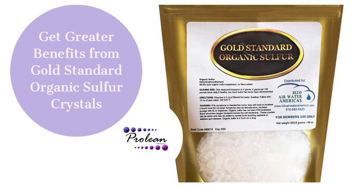 Get Greater Benefits from Gold Standard Organic Sulfur Crystals