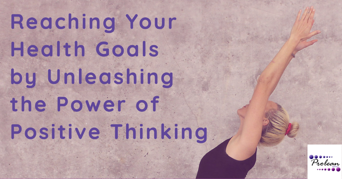 Reaching Your Health Goals by Unleashing the Power of Positive Thinking