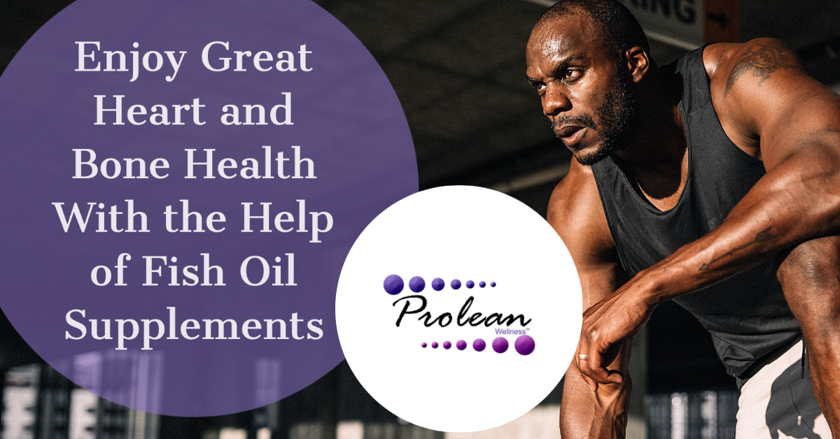 Enjoy Great Heart and Bone Health With the Help of Fish Oil Supplements